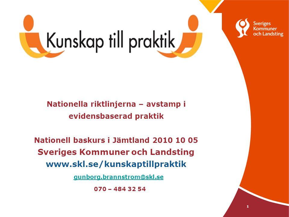 1 Nationella riktlinjerna – avstamp i evidensbaserad praktik Nationell baskurs i Jämtland 2010 10 05 Sveriges Kommuner och Landsting www.skl.se/kunskaptillpraktik gunborg.brannstrom@skl.se 070 – 484 32 54 gunborg.brannstrom@skl.se