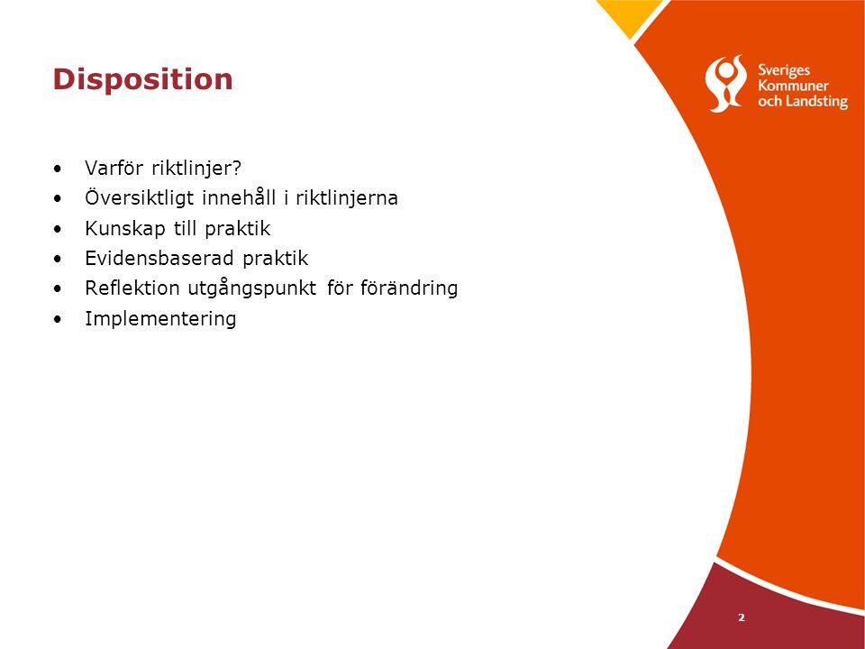 2 Disposition Varför riktlinjer? Översiktligt innehåll i riktlinjerna Kunskap till praktik Evidensbaserad praktik Reflektion utgångspunkt för förändri