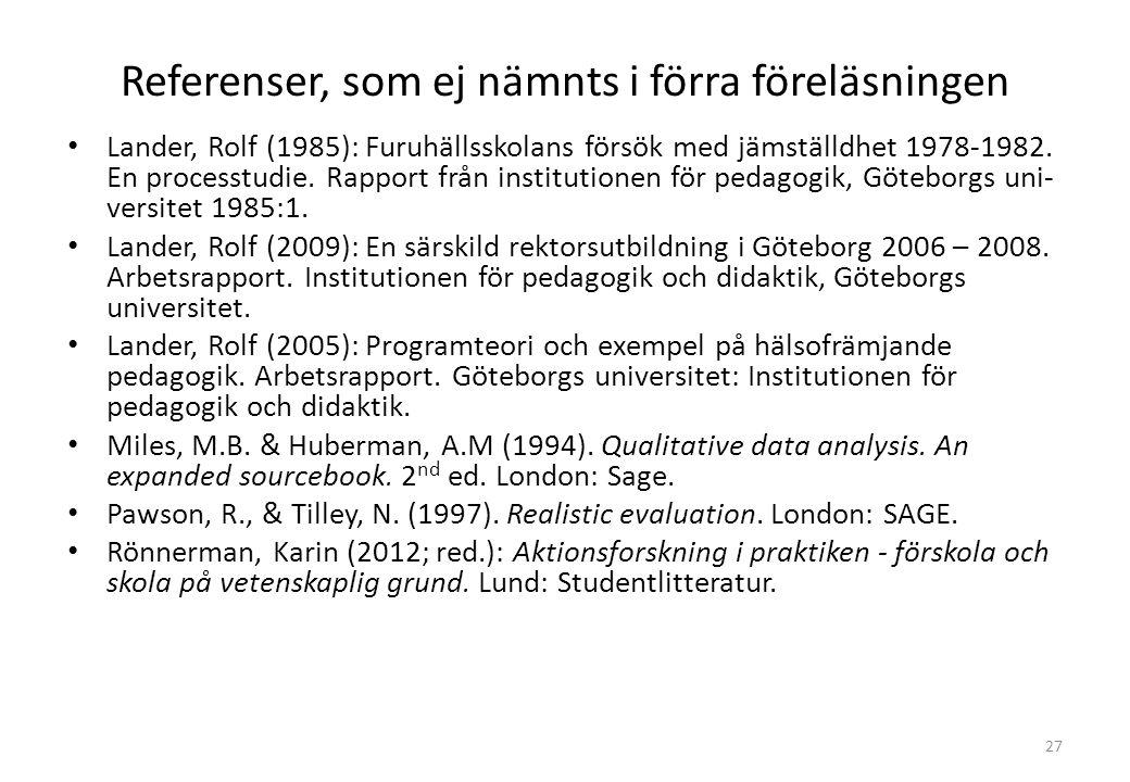 Referenser, som ej nämnts i förra föreläsningen Lander, Rolf (1985): Furuhällsskolans försök med jämställdhet 1978-1982.