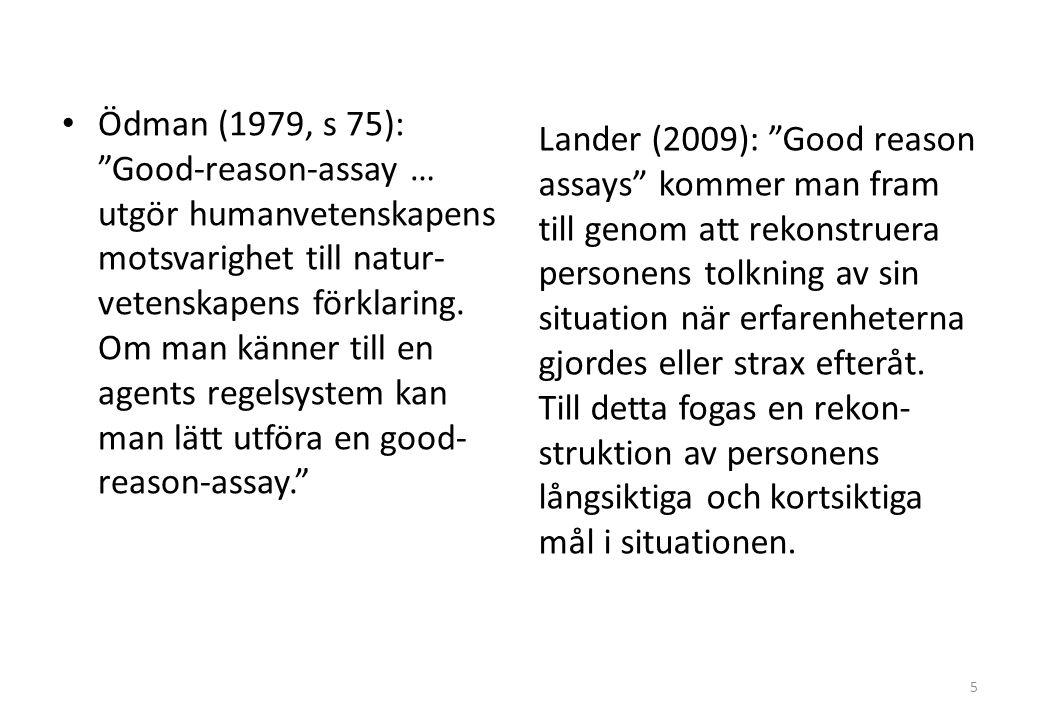 Ödman (1979, s 75): Good-reason-assay … utgör humanvetenskapens motsvarighet till natur- vetenskapens förklaring.