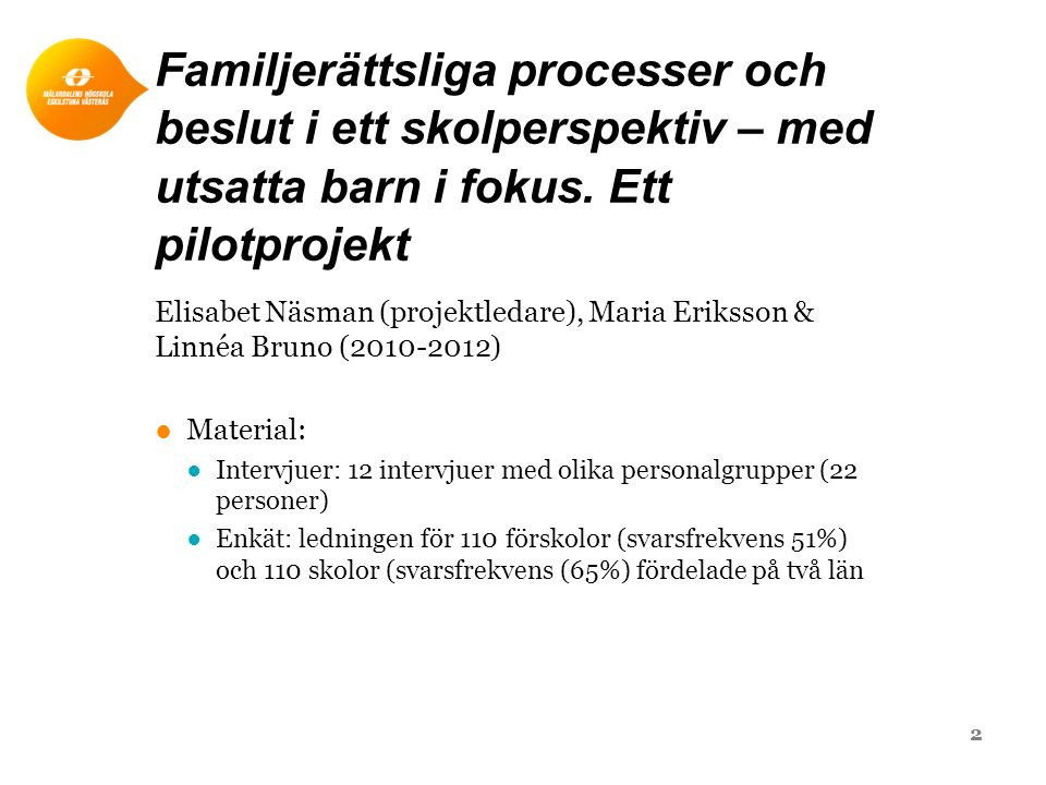 Familjerättsliga processer och beslut i ett skolperspektiv – med utsatta barn i fokus. Ett pilotprojekt Elisabet Näsman (projektledare), Maria Eriksso