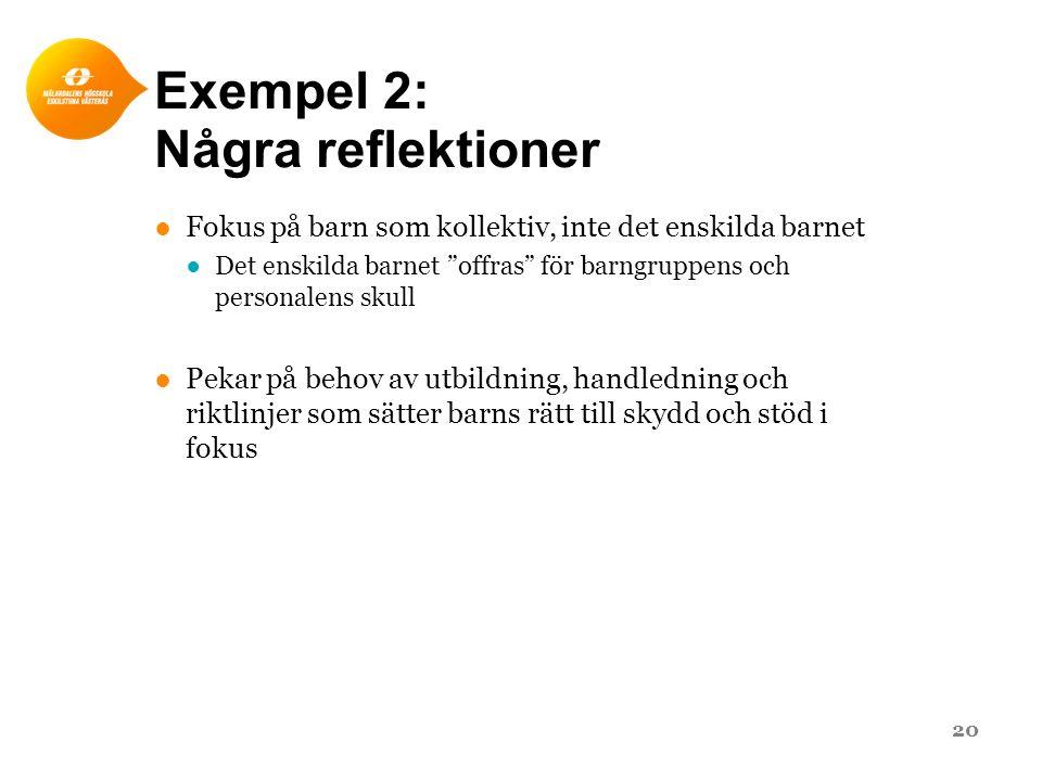 """Exempel 2: Några reflektioner ●Fokus på barn som kollektiv, inte det enskilda barnet ●Det enskilda barnet """"offras"""" för barngruppens och personalens sk"""