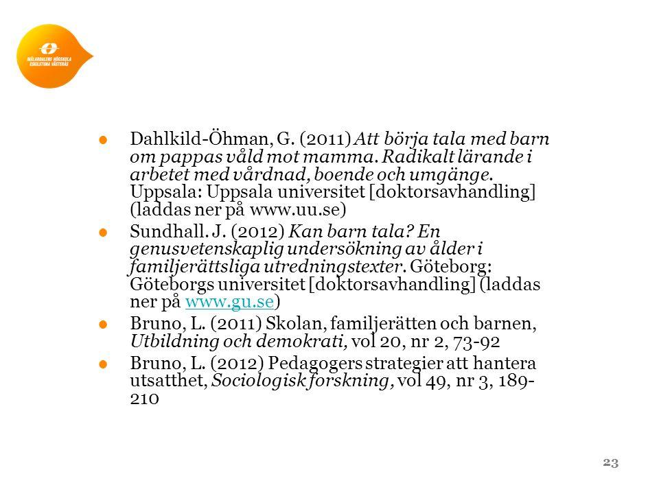 ●Dahlkild-Öhman, G. (2011) Att börja tala med barn om pappas våld mot mamma. Radikalt lärande i arbetet med vårdnad, boende och umgänge. Uppsala: Upps
