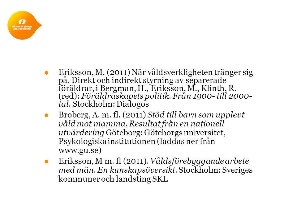●Eriksson, M. (2011) När våldsverkligheten tränger sig på. Direkt och indirekt styrning av separerade föräldrar, i Bergman, H., Eriksson, M., Klinth,