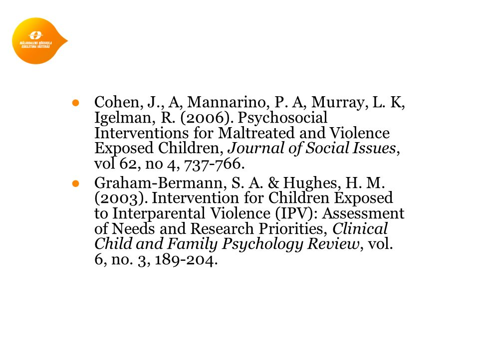 ●Cohen, J., A, Mannarino, P. A, Murray, L. K, Igelman, R. (2006). Psychosocial Interventions for Maltreated and Violence Exposed Children, Journal of