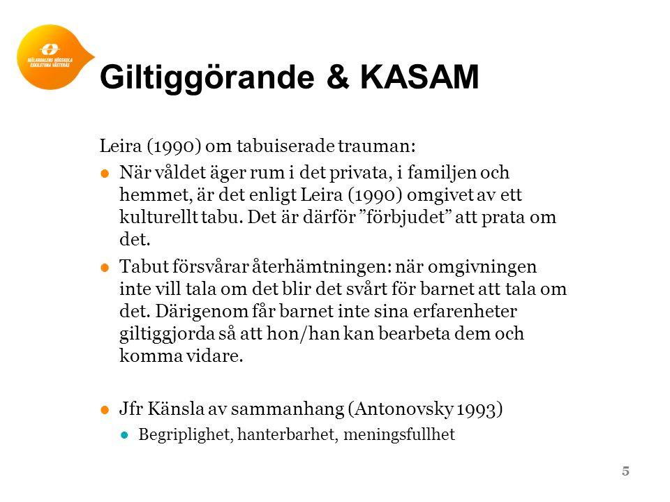 Giltiggörande & KASAM Leira (1990) om tabuiserade trauman: ●När våldet äger rum i det privata, i familjen och hemmet, är det enligt Leira (1990) omgivet av ett kulturellt tabu.