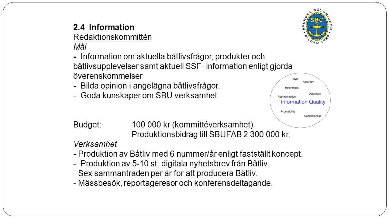 2.4 Information Redaktionskommittén Mål - Information om aktuella båtlivsfrågor, produkter och båtlivsupplevelser samt aktuell SSF- information enligt gjorda överenskommelser - Bilda opinion i angelägna båtlivsfrågor.