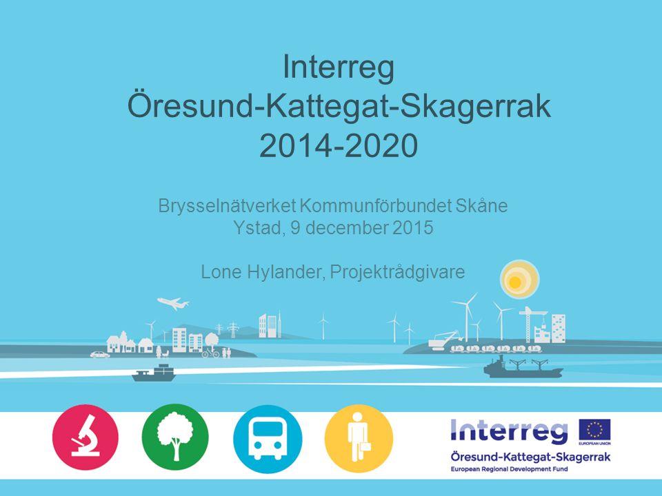 Interreg Öresund-Kattegat-Skagerrak 2014-2020 Brysselnätverket Kommunförbundet Skåne Ystad, 9 december 2015 Lone Hylander, Projektrådgivare