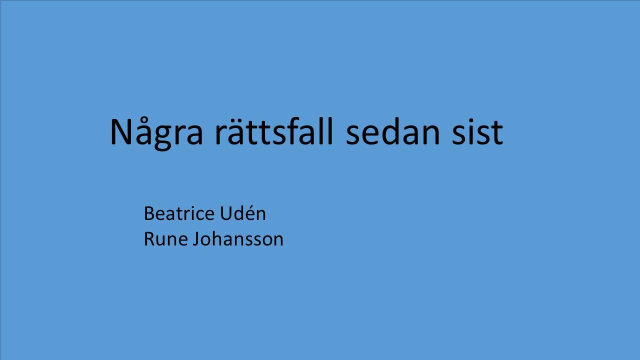 Några rättsfall sedan sist Beatrice Udén Rune Johansson