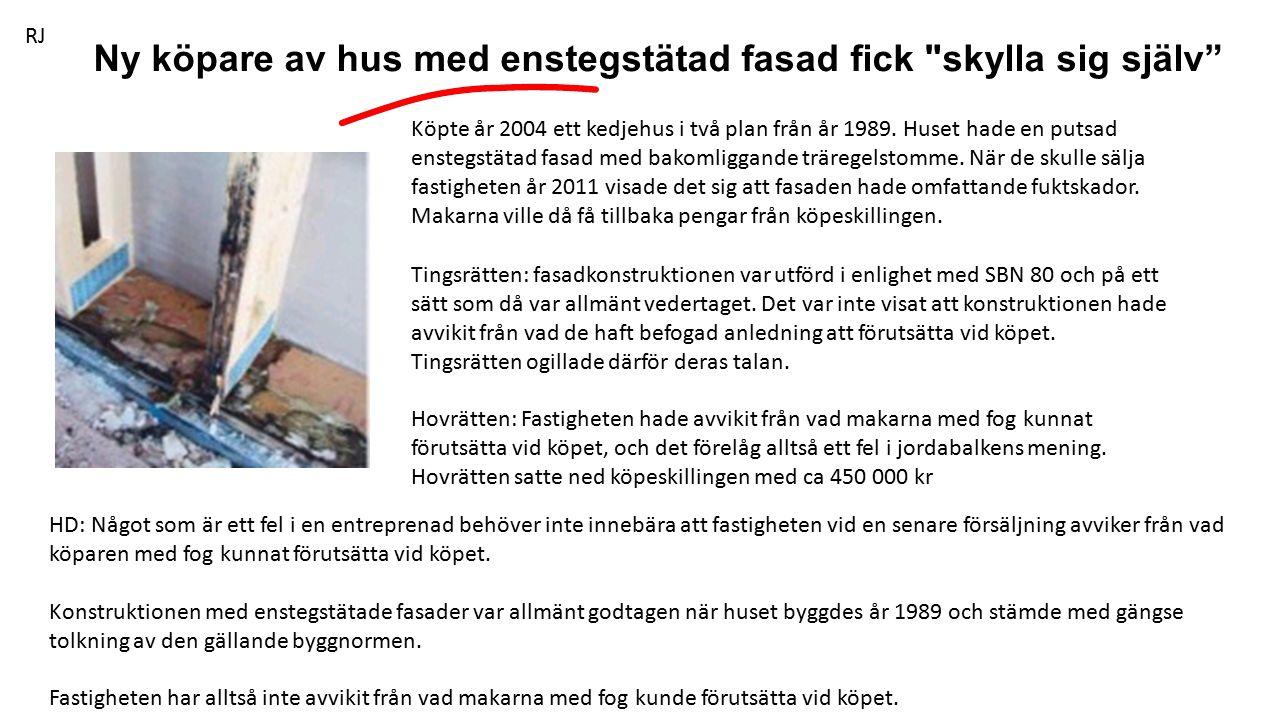 Ny köpare av hus med enstegstätad fasad fick skylla sig själv Köpte år 2004 ett kedjehus i två plan från år 1989.