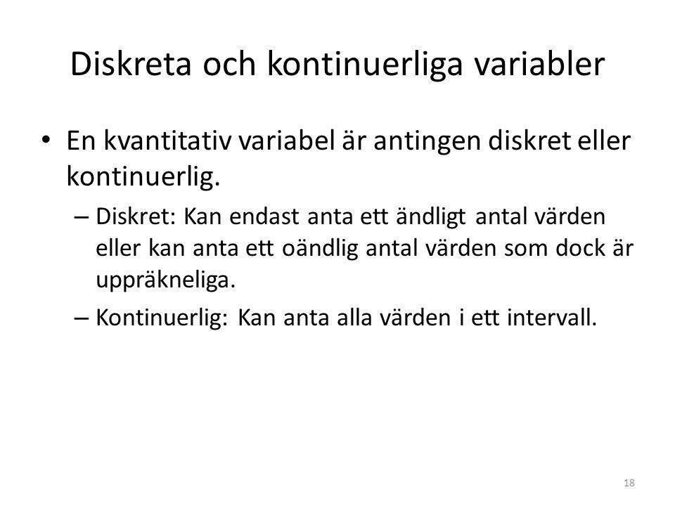 Diskreta och kontinuerliga variabler En kvantitativ variabel är antingen diskret eller kontinuerlig. – Diskret: Kan endast anta ett ändligt antal värd