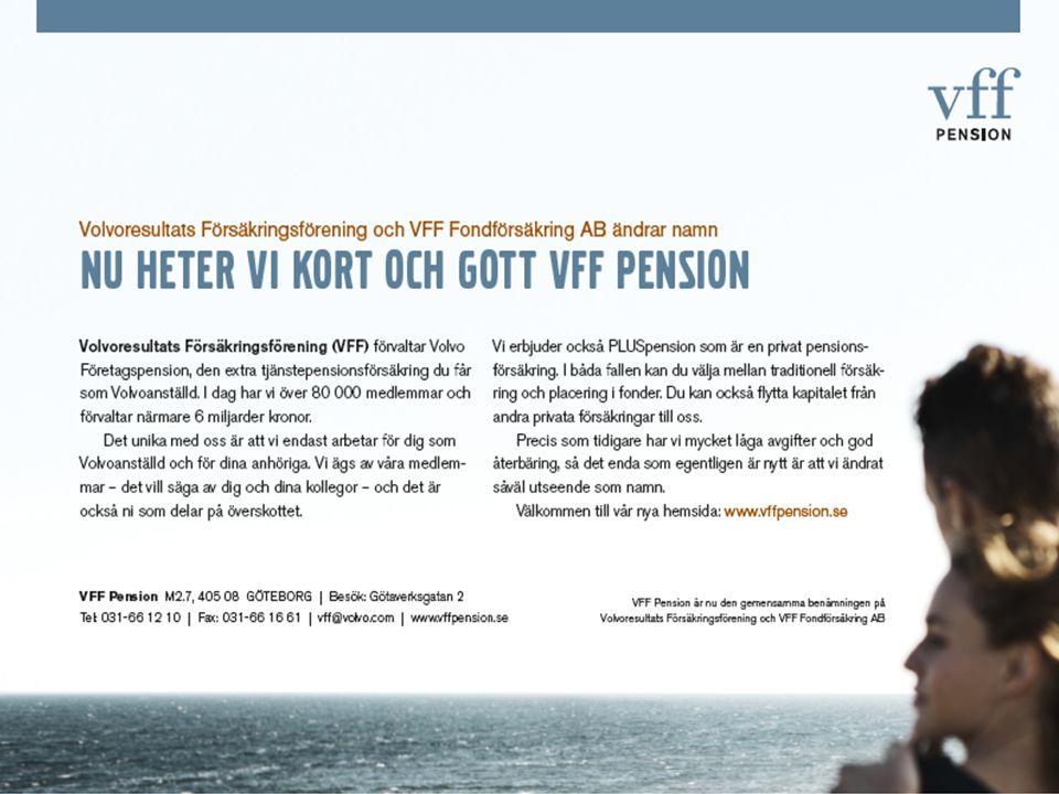 Privat pensionsförsäkring VFF Pension M2.7, 405 08 Göteborg | Besök: Götaverksgatan 2 Vxl: 031-66 12 10 | Fax: 031-66 16 61 | vff@volvo.com | www.vffpension.se PLUSpension –Fondförsäkring –Traditionell försäkring Annat privat pensionssparande
