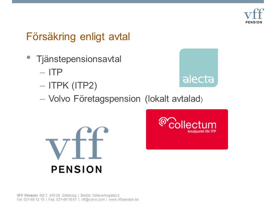 Försäkring enligt avtal VFF Pension M2.7, 405 08 Göteborg | Besök: Götaverksgatan 2 Vxl: 031-66 12 10 | Fax: 031-66 16 61 | vff@volvo.com | www.vffpen
