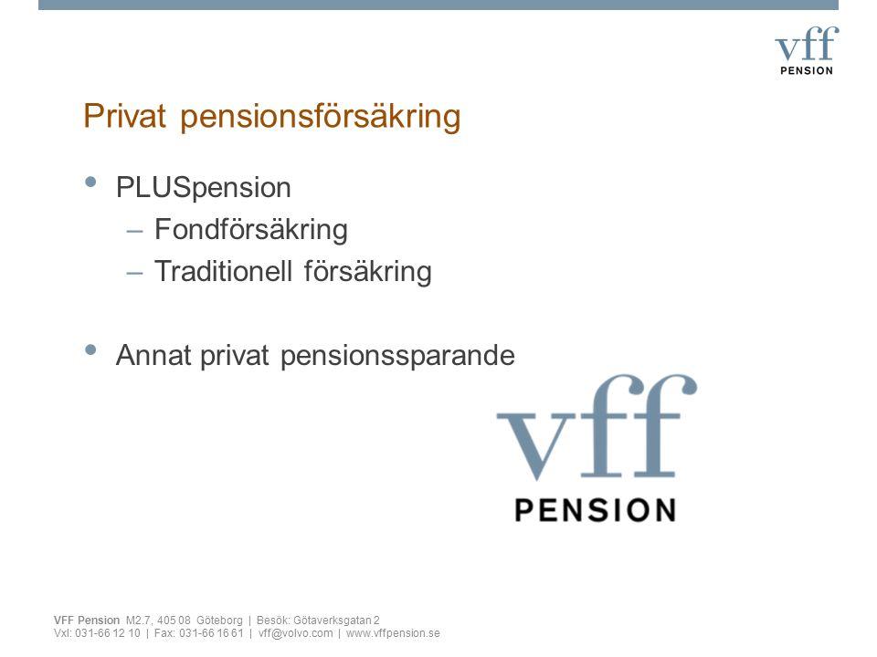 Privat pensionsförsäkring VFF Pension M2.7, 405 08 Göteborg | Besök: Götaverksgatan 2 Vxl: 031-66 12 10 | Fax: 031-66 16 61 | vff@volvo.com | www.vffp