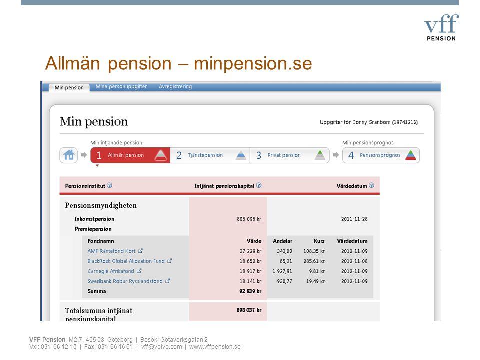 Allmän pension – minpension.se VFF Pension M2.7, 405 08 Göteborg | Besök: Götaverksgatan 2 Vxl: 031-66 12 10 | Fax: 031-66 16 61 | vff@volvo.com | www