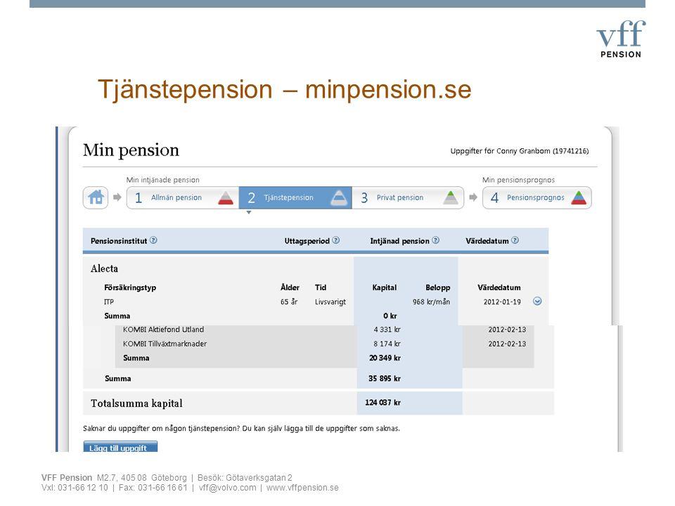 Tjänstepension – minpension.se VFF Pension M2.7, 405 08 Göteborg | Besök: Götaverksgatan 2 Vxl: 031-66 12 10 | Fax: 031-66 16 61 | vff@volvo.com | www