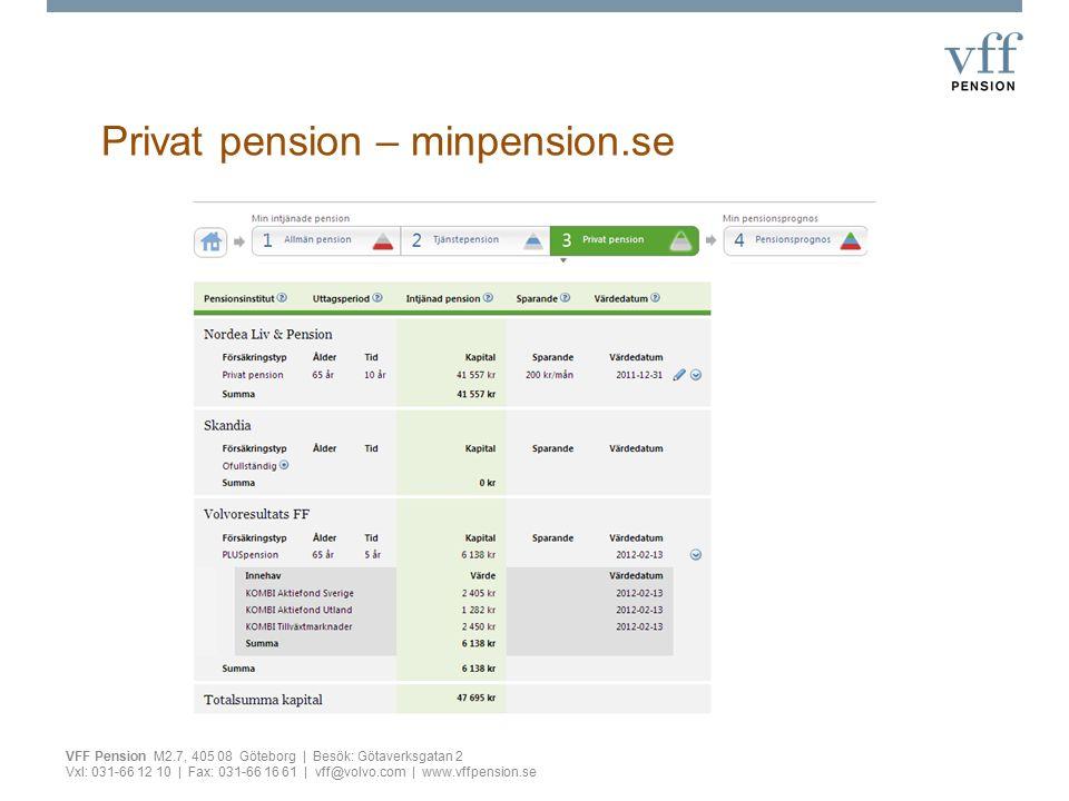 Privat pension – minpension.se VFF Pension M2.7, 405 08 Göteborg | Besök: Götaverksgatan 2 Vxl: 031-66 12 10 | Fax: 031-66 16 61 | vff@volvo.com | www