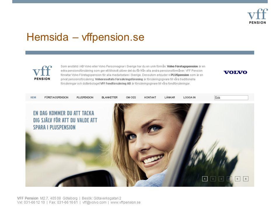 Hemsida – vffpension.se VFF Pension M2.7, 405 08 Göteborg | Besök: Götaverksgatan 2 Vxl: 031-66 12 10 | Fax: 031-66 16 61 | vff@volvo.com | www.vffpension.se