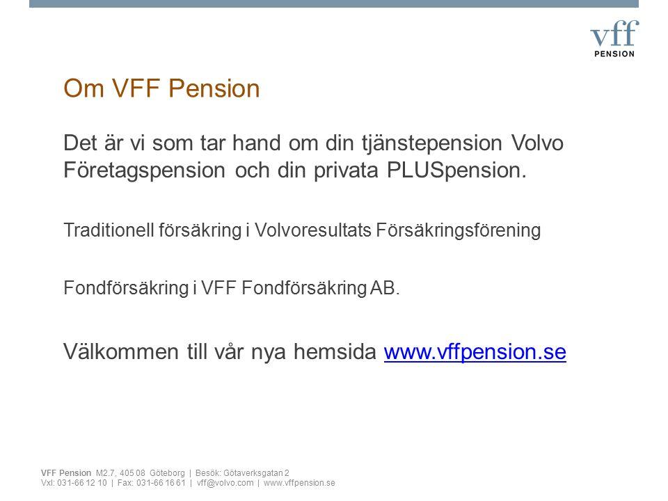 Hemsida:www.vffpension.se Mailadress:vff@volvo.com Telefon:031-66 12 10 marie.hagstedt@consultant.volvo.com conny.granbom@consultant.volvo.comvff@volvo.com marie.hagstedt@consultant.volvo.com conny.granbom@consultant.volvo.com Nu heter vi kort och gott VFF Pension