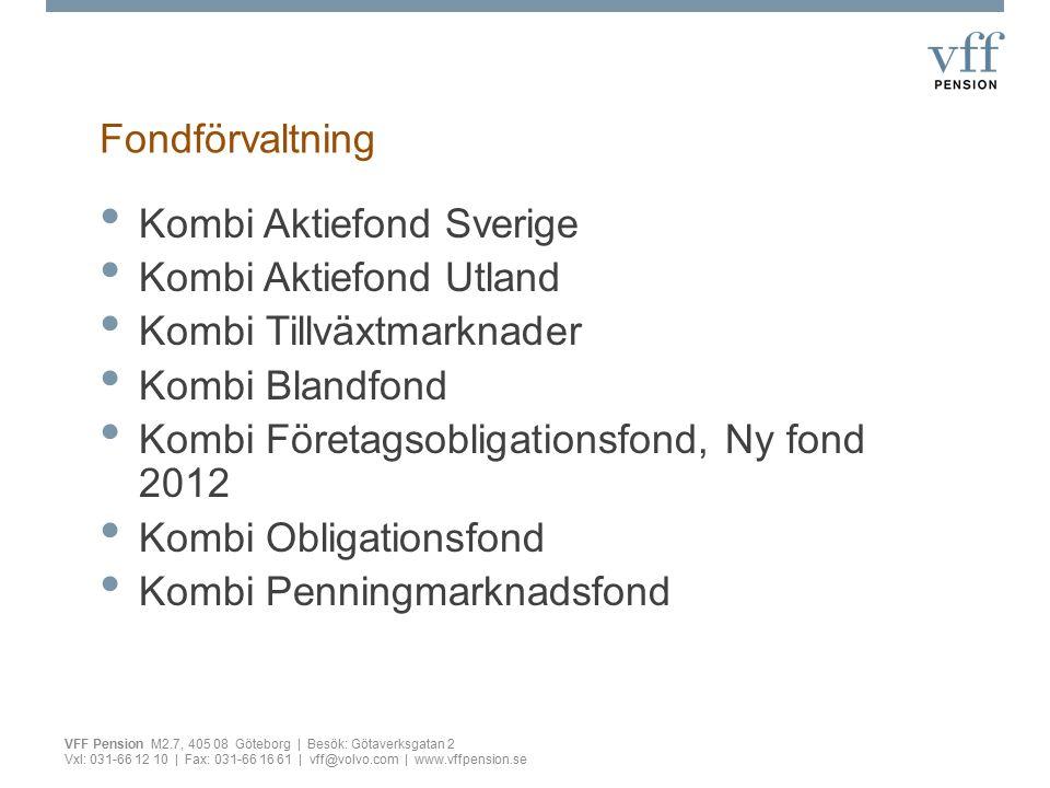 Våra fonder på www.vffpension.se VFF Pension M2.7, 405 08 Göteborg | Besök: Götaverksgatan 2 Vxl: 031-66 12 10 | Fax: 031-66 16 61 | vff@volvo.com | www.vffpension.se