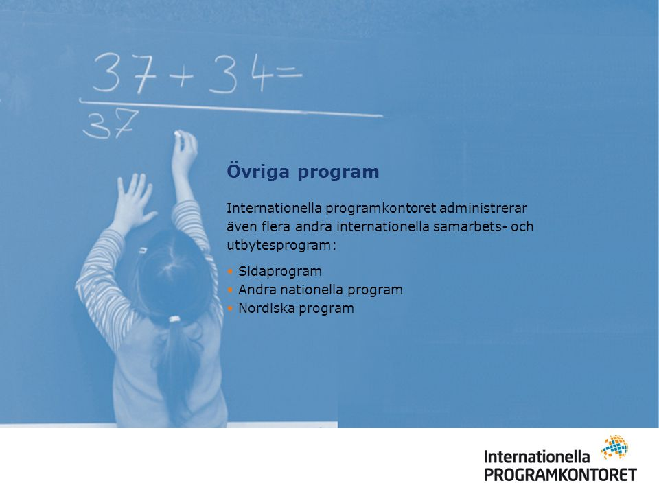 Övriga program Internationella programkontoret administrerar även flera andra internationella samarbets- och utbytesprogram: Sidaprogram Andra nationella program Nordiska program