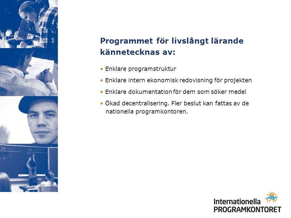Programmet för livslångt lärande kännetecknas av: Enklare programstruktur Enklare intern ekonomisk redovisning för projekten Enklare dokumentation för dem som söker medel Ökad decentralisering.
