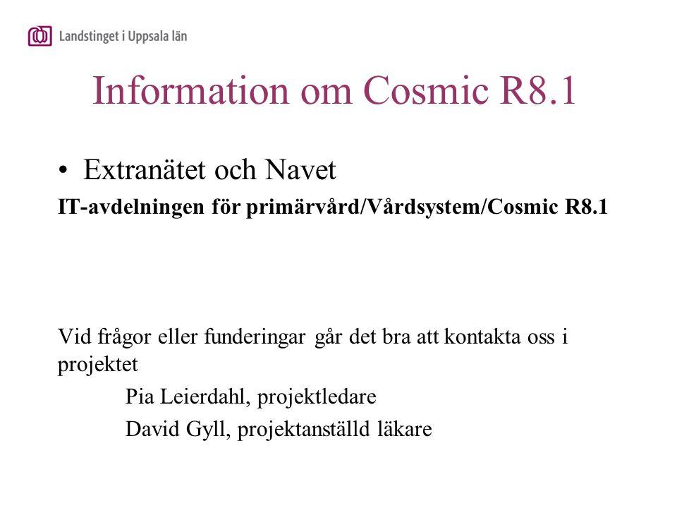 Information om Cosmic R8.1 Extranätet och Navet IT-avdelningen för primärvård/Vårdsystem/Cosmic R8.1 Vid frågor eller funderingar går det bra att kont