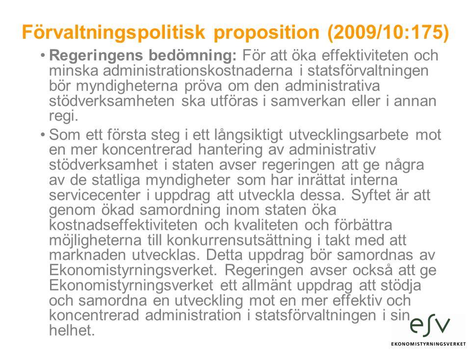 Förvaltningspolitisk proposition (2009/10:175) Regeringens bedömning: För att öka effektiviteten och minska administrationskostnaderna i statsförvaltningen bör myndigheterna pröva om den administrativa stödverksamheten ska utföras i samverkan eller i annan regi.