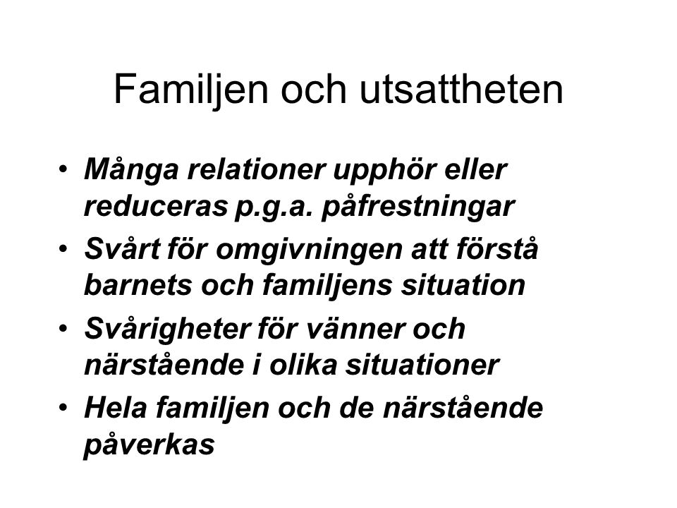 Familjen och utsattheten Många relationer upphör eller reduceras p.g.a.