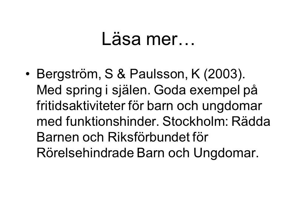 Läsa mer… Bergström, S & Paulsson, K (2003). Med spring i själen.