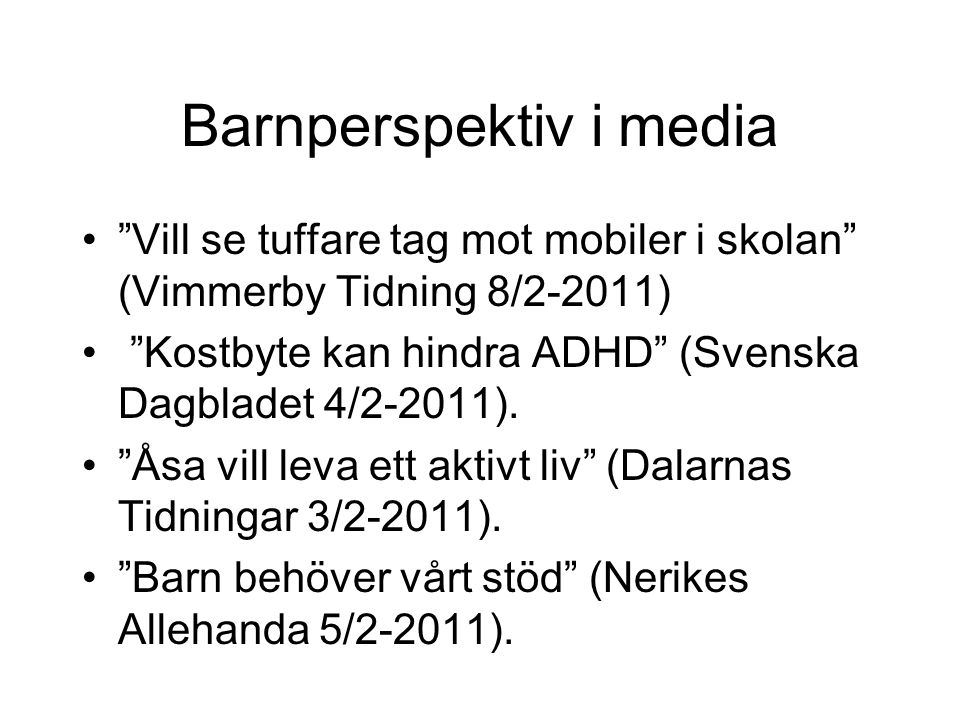 Barnperspektiv i media Vill se tuffare tag mot mobiler i skolan (Vimmerby Tidning 8/2-2011) Kostbyte kan hindra ADHD (Svenska Dagbladet 4/2-2011).