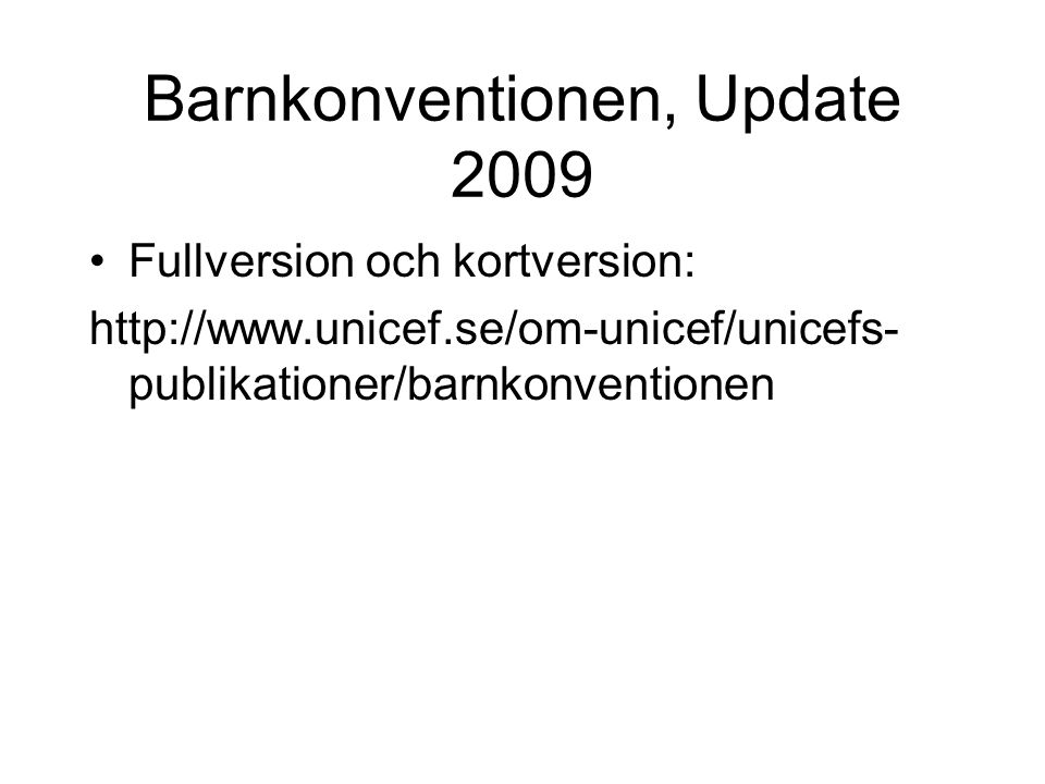 Barnkonventionen, Update 2009 Fullversion och kortversion: http://www.unicef.se/om-unicef/unicefs- publikationer/barnkonventionen