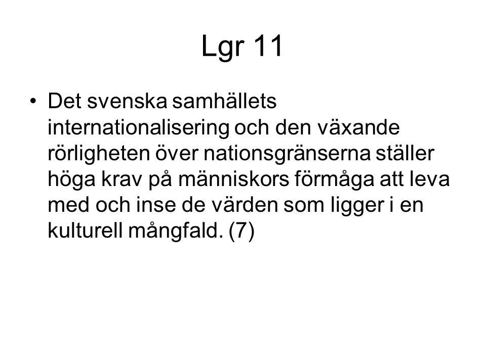 Lgr 11 Det svenska samhällets internationalisering och den växande rörligheten över nationsgränserna ställer höga krav på människors förmåga att leva