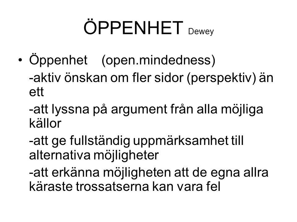 ÖPPENHET Dewey Öppenhet (open.mindedness) -aktiv önskan om fler sidor (perspektiv) än ett -att lyssna på argument från alla möjliga källor -att ge ful