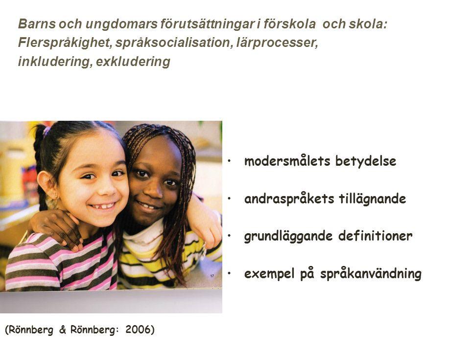 Barns och ungdomars förutsättningar i förskola och skola: Flerspråkighet, språksocialisation, lärprocesser, inkludering, exkludering modersmålets betydelse andraspråkets tillägnande grundläggande definitioner exempel på språkanvändning (Rönnberg & Rönnberg: 2006) 1