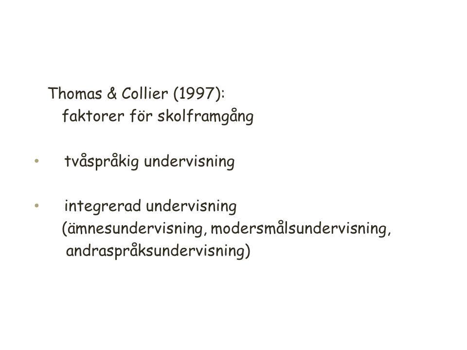 Thomas & Collier (1997): faktorer för skolframgång tvåspråkig undervisning integrerad undervisning (ämnesundervisning, modersmålsundervisning, andraspråksundervisning) 11