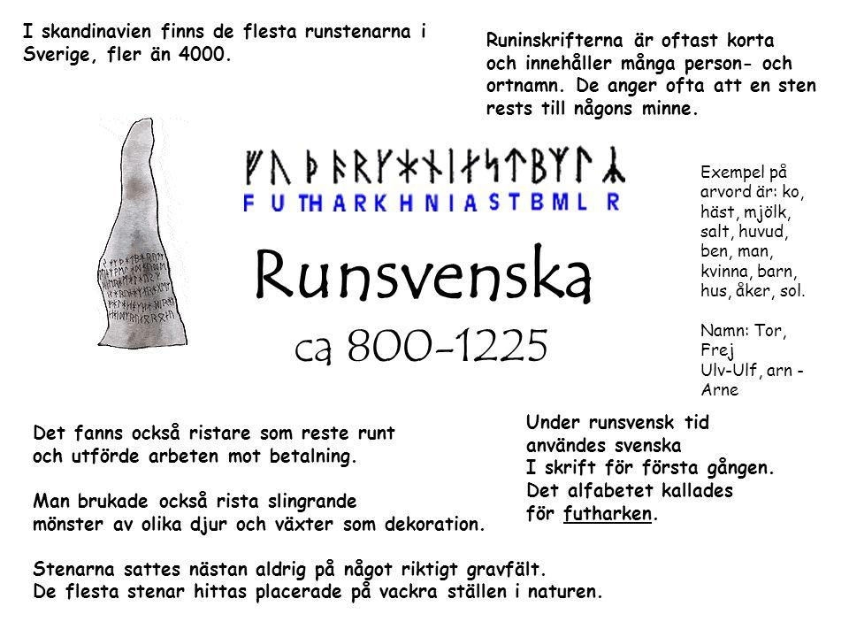 Runsvenska ca 800-1225 Under runsvensk tid användes svenska I skrift för första gången.