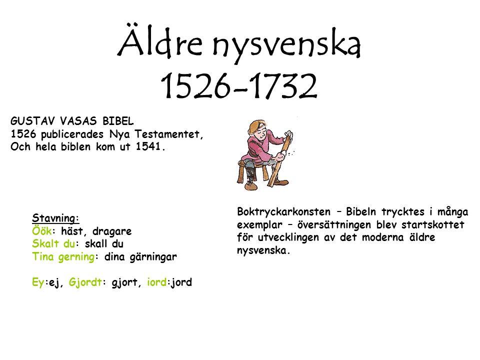 Äldre nysvenska 1526-1732 GUSTAV VASAS BIBEL 1526 publicerades Nya Testamentet, Och hela biblen kom ut 1541.