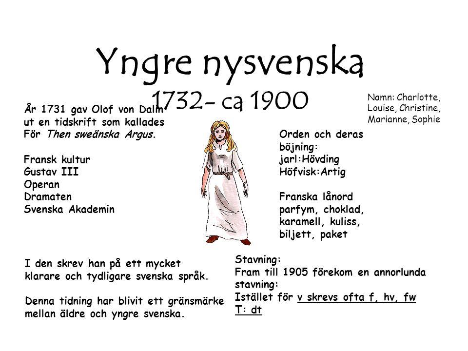 Yngre nysvenska 1732- ca 1900 År 1731 gav Olof von Dalin ut en tidskrift som kallades För Then sweänska Argus.