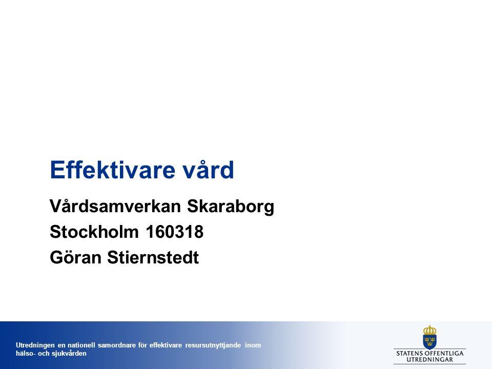 Utredningen en nationell samordnare för effektivare resursutnyttjande inom hälso- och sjukvården Effektivare vård Vårdsamverkan Skaraborg Stockholm 160318 Göran Stiernstedt