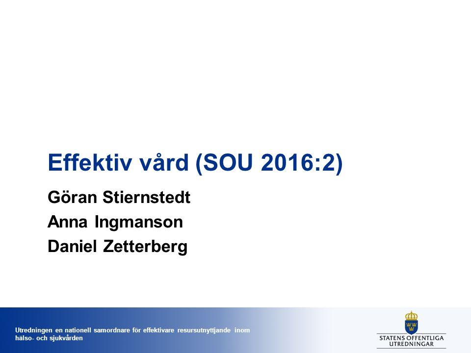Utredningen en nationell samordnare för effektivare resursutnyttjande inom hälso- och sjukvården Effektiv vård (SOU 2016:2) Göran Stiernstedt Anna Ing