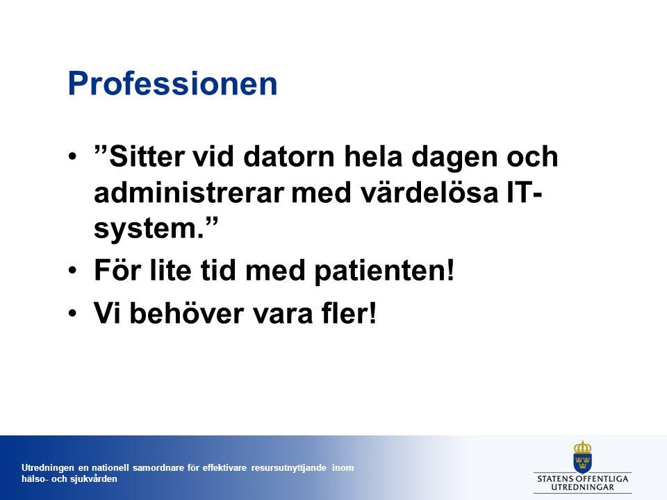 Utredningen en nationell samordnare för effektivare resursutnyttjande inom hälso- och sjukvården Professionen Sitter vid datorn hela dagen och administrerar med värdelösa IT- system. För lite tid med patienten.