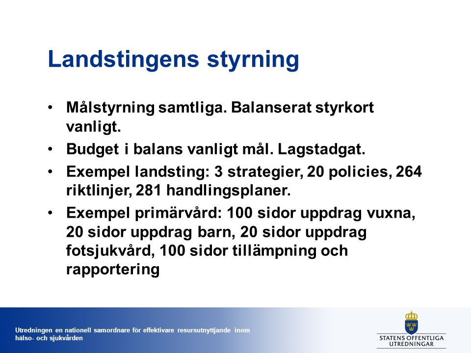 Utredningen en nationell samordnare för effektivare resursutnyttjande inom hälso- och sjukvården Landstingens styrning Målstyrning samtliga. Balansera
