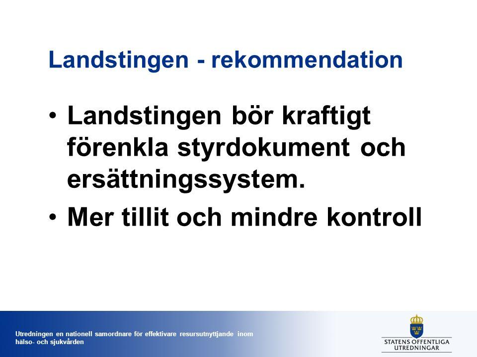 Utredningen en nationell samordnare för effektivare resursutnyttjande inom hälso- och sjukvården Landstingen - rekommendation Landstingen bör kraftigt förenkla styrdokument och ersättningssystem.
