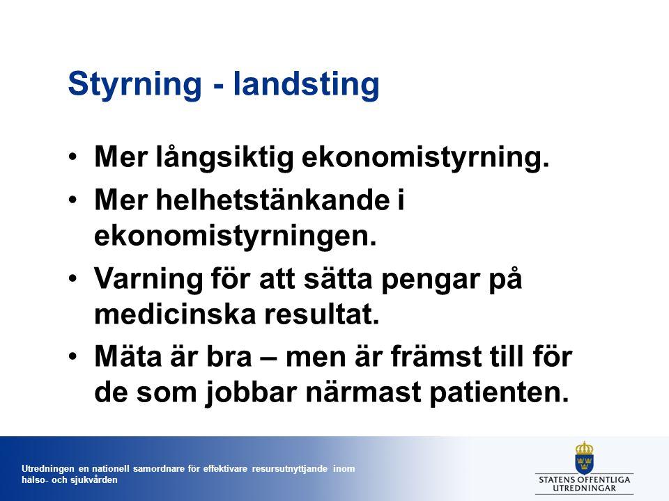 Utredningen en nationell samordnare för effektivare resursutnyttjande inom hälso- och sjukvården Styrning - landsting Mer långsiktig ekonomistyrning.
