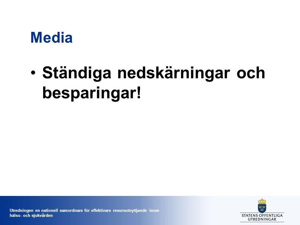 Utredningen en nationell samordnare för effektivare resursutnyttjande inom hälso- och sjukvården Media Ständiga nedskärningar och besparingar!