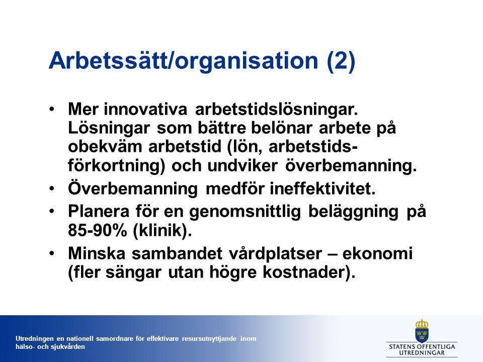 Utredningen en nationell samordnare för effektivare resursutnyttjande inom hälso- och sjukvården Arbetssätt/organisation (2) Mer innovativa arbetstidslösningar.