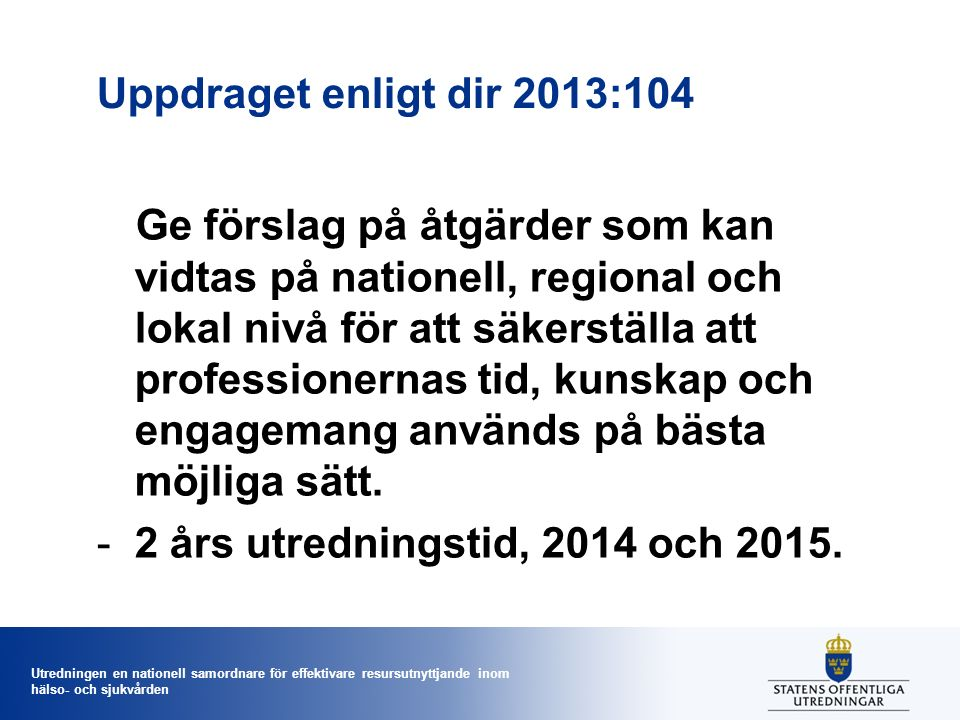 Utredningen en nationell samordnare för effektivare resursutnyttjande inom hälso- och sjukvården Uppdraget enligt dir 2013:104 Ge förslag på åtgärder