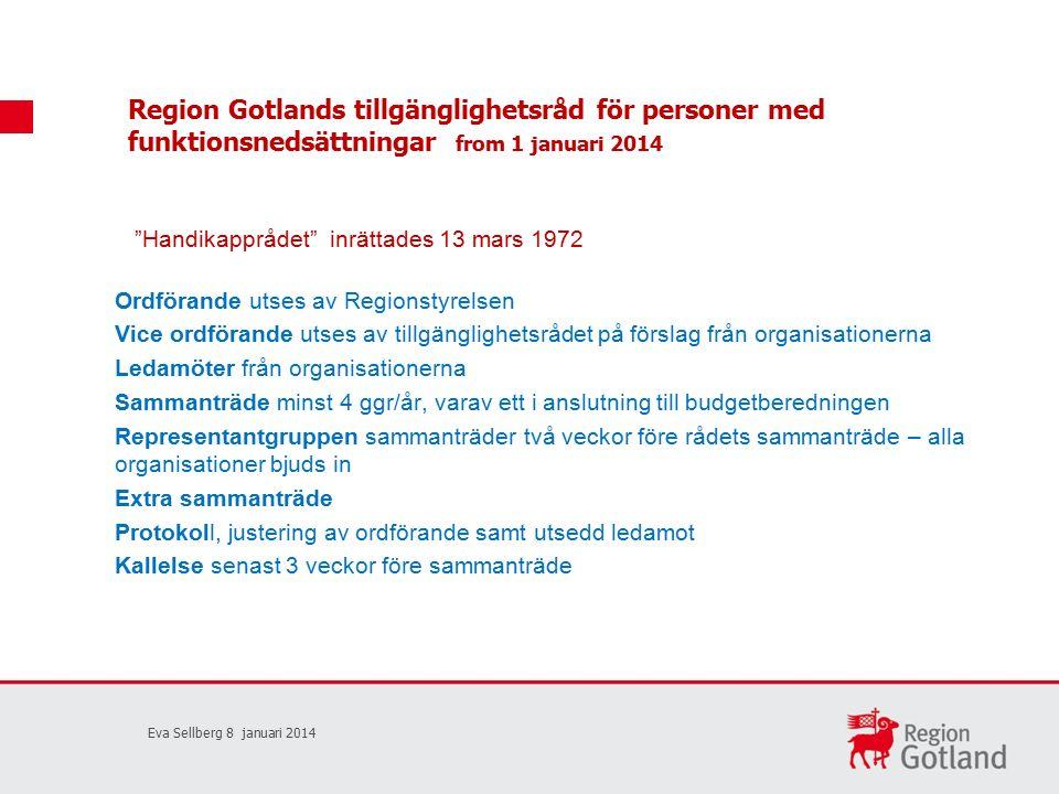 Ordförande utses av Regionstyrelsen Vice ordförande utses av tillgänglighetsrådet på förslag från organisationerna Ledamöter från organisationerna Sammanträde minst 4 ggr/år, varav ett i anslutning till budgetberedningen Representantgruppen sammanträder två veckor före rådets sammanträde – alla organisationer bjuds in Extra sammanträde Protokoll, justering av ordförande samt utsedd ledamot Kallelse senast 3 veckor före sammanträde Eva Sellberg 8 januari 2014 Handikapprådet inrättades 13 mars 1972 Region Gotlands tillgänglighetsråd för personer med funktionsnedsättningar from 1 januari 2014