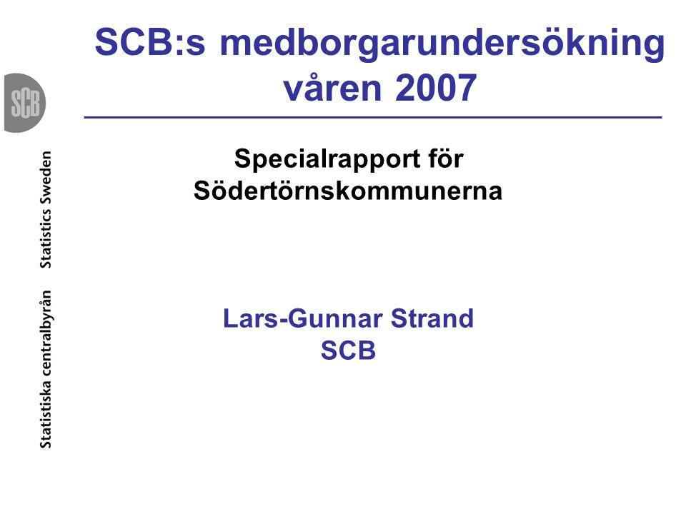 SCB:s medborgarundersökning våren 2007 Specialrapport för Södertörnskommunerna Lars-Gunnar Strand SCB